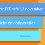 Save the Date: PIT café maandag 13 november: Toezicht en coöperaties