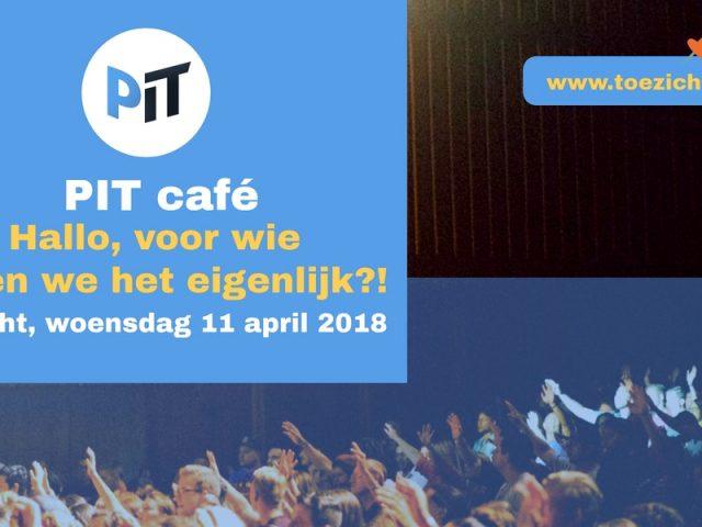 Verslag PIT café 11-4-2018: Toezicht en de achterban: Voor wie doen we het eigenlijk?!